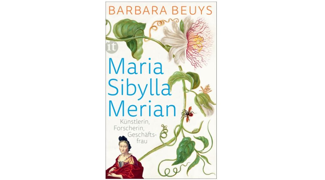Maria Sibylla Merian – Künstlerin, Forscherin, Geschäftsfrau